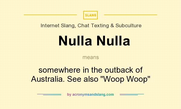 What does Nulla Nulla mean? It stands for somewhere in the outback of Australia. See also Woop Woop