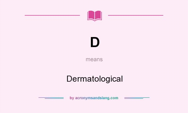 What does D mean? It stands for Dermatological