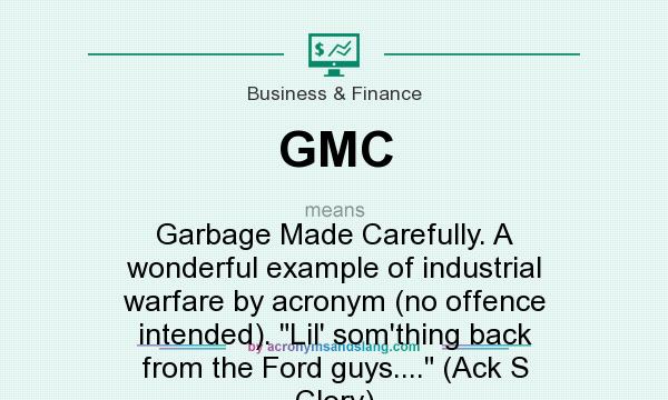 gmc garbage made carefully a wonderful example of industrial warfare by acronym no offence. Black Bedroom Furniture Sets. Home Design Ideas