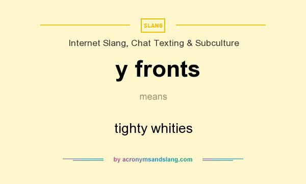 What does y fronts mean? It stands for tighty whities