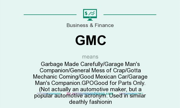 What Does Gmc Mean It Stands For Garbage Made Carefully Garage Man S