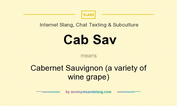 What does Cab Sav mean? It stands for Cabernet Sauvignon (a variety of wine grape)