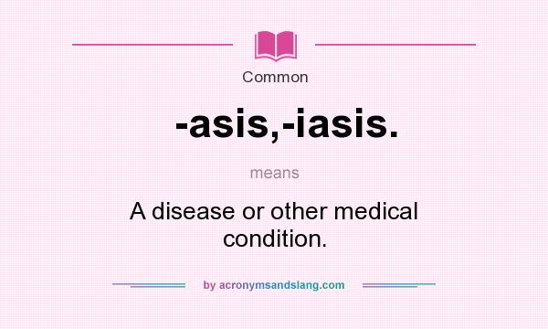 What Does Asis Iasis Mean Definition Of Asis Iasis Asis