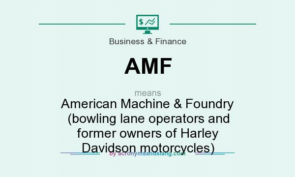 What does AMF mean? It stands for American Machine & Foundry (bowling lane operators and former owners of Harley Davidson motorcycles)