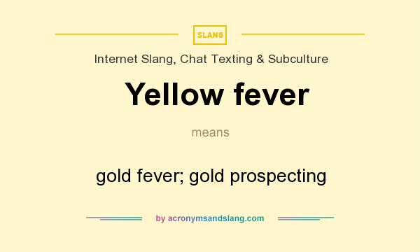 What does Yellow fever mean? It stands for gold fever; gold prospecting