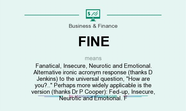 FINE - Fanatical, Insecure, Neurotic and Emotional. Alternative ...