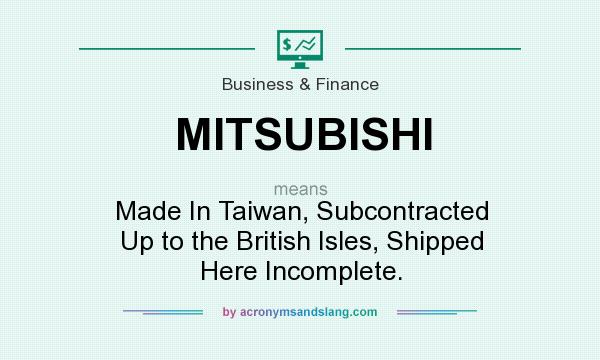 mitsubishi - made in taiwan, subcontracted up to the british isles