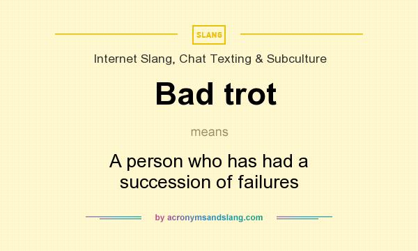 What does Bad trot mean? It stands for A person who has had a succession of failures