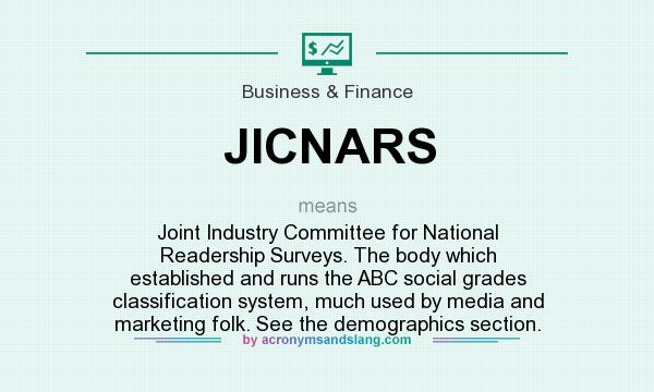 What does JICNARS mean? It stands for Joint Industry Committee for National Readership Surveys. The body which established and runs the ABC social grades classification system, much used by media and marketing folk. See the demographics section.