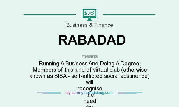 What does RABADAD mean? It stands for Running A Business And Doing A Degree. Members of this kind of virtual club (otherwise known as SISA - self-inflicted social abstinence) will recognise the need for such a concept. (Thanks Jane Penson).