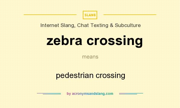 What does zebra crossing mean? It stands for pedestrian crossing