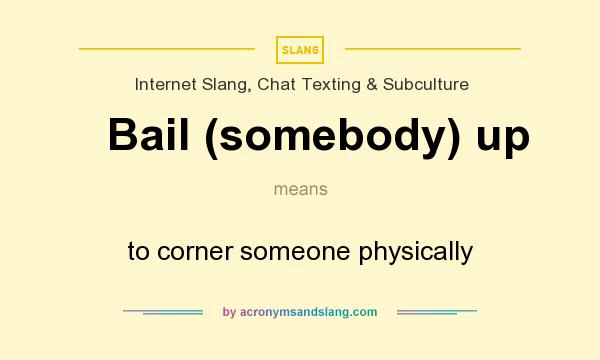 What does Bail (somebody) up mean? It stands for to corner someone physically