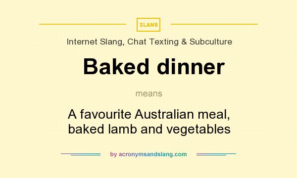 What does Baked dinner mean? It stands for A favourite Australian meal, baked lamb and vegetables
