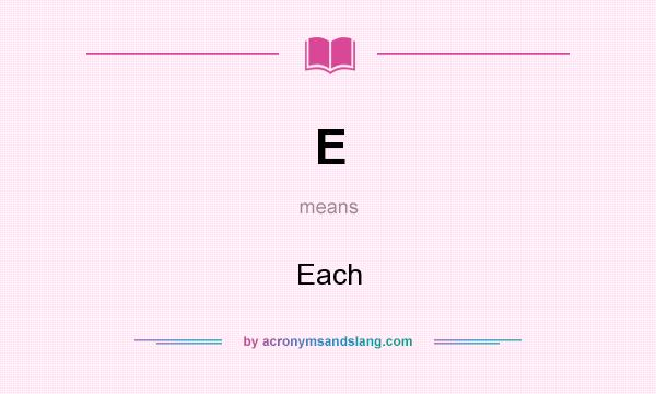 What does E mean? It stands for Each