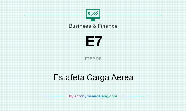 What does E7 mean? It stands for Estafeta Carga Aerea
