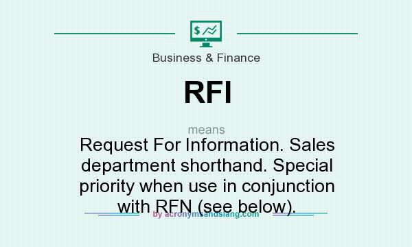 What does RFI mean? It stands for Request For Information. Sales department shorthand. Special priority when use in conjunction with RFN (see below).