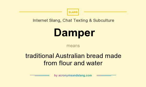 What does Damper mean? It stands for traditional Australian bread made from flour and water