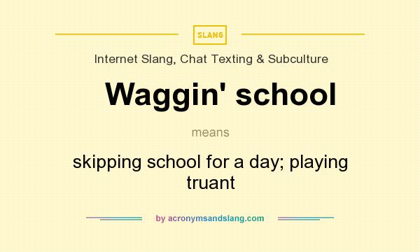 What does Waggin` school mean? It stands for skipping school for a day; playing truant