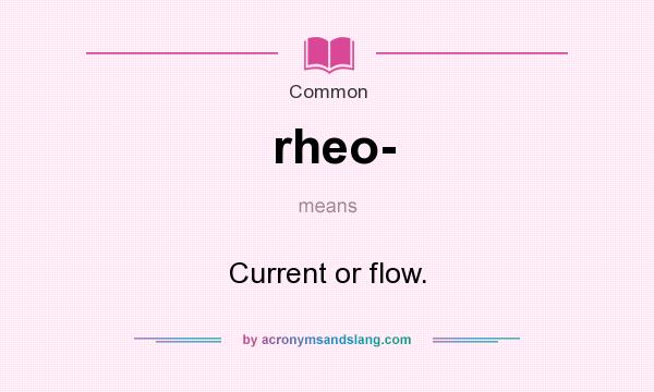 What does rheo- mean? It stands for Current or flow.