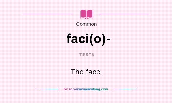 What does faci(o)- mean? It stands for The face.