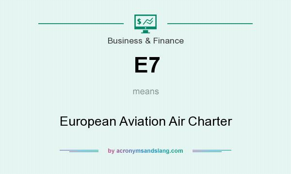 What does E7 mean? It stands for European Aviation Air Charter