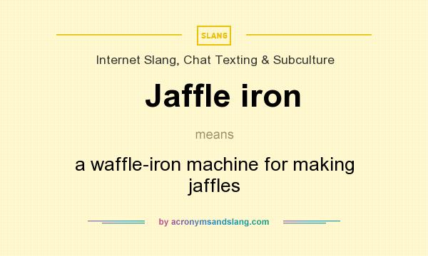 What does Jaffle iron mean? It stands for a waffle-iron machine for making jaffles