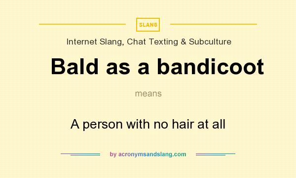 What does Bald as a bandicoot mean? It stands for A person with no hair at all