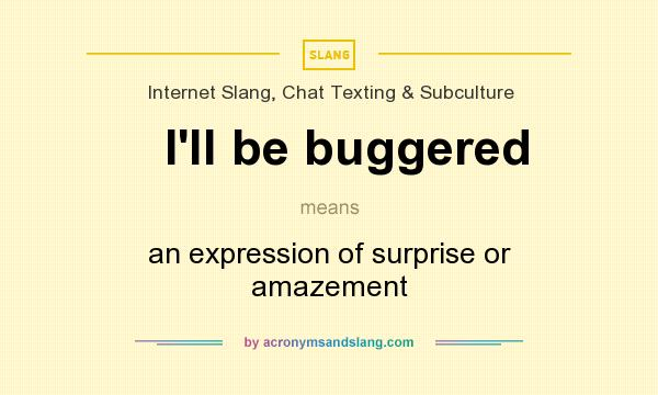 What does I`ll be buggered mean? It stands for an expression of surprise or amazement