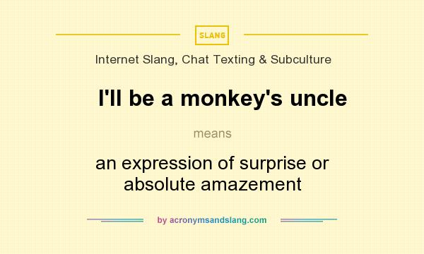 What does I`ll be a monkey`s uncle mean? It stands for an expression of surprise or absolute amazement