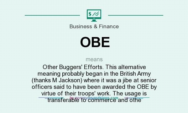 OBE - Other Buggers` Efforts  This alternative meaning