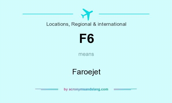 What does F6 mean? It stands for Faroejet