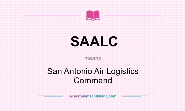 What does SAALC mean? It stands for San Antonio Air Logistics Command