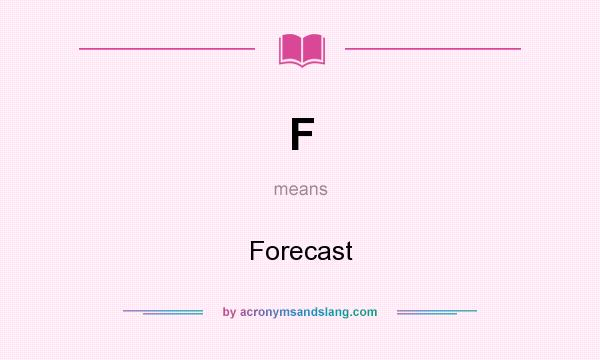 What does F mean? It stands for Forecast