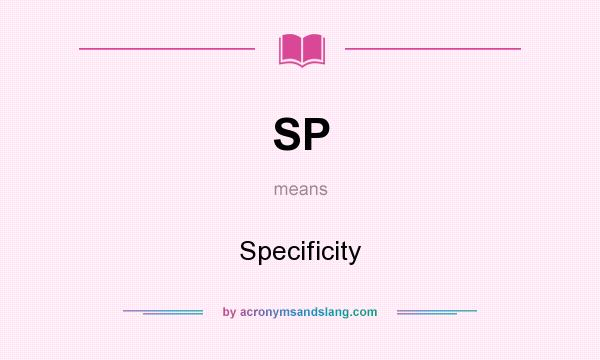 What does SP mean? It stands for Specificity
