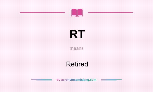 What does RT mean? It stands for Retired
