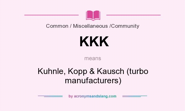 What does KKK mean? It stands for Kuhnle, Kopp & Kausch (turbo manufacturers)