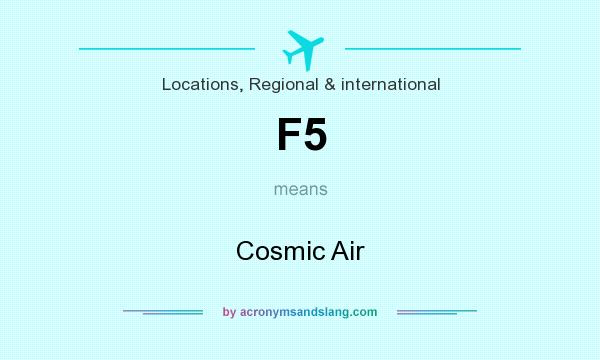 What does F5 mean? It stands for Cosmic Air