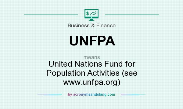 What does UNFPA mean? It stands for United Nations Fund for Population Activities (see www.unfpa.org)