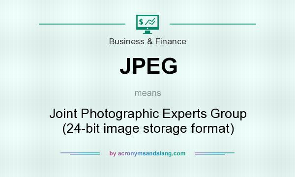 What does JPEG mean? It stands for Joint Photographic Experts Group (24-bit image storage format)