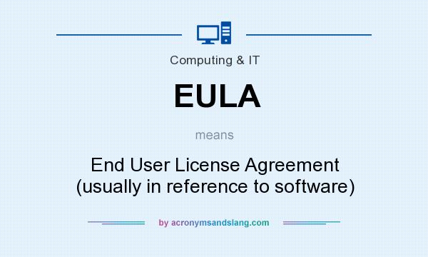 What does EULA mean? It stands for End User License Agreement (usually in reference to software)
