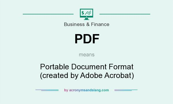 What does PDF mean? It stands for Portable Document Format (created by Adobe Acrobat)