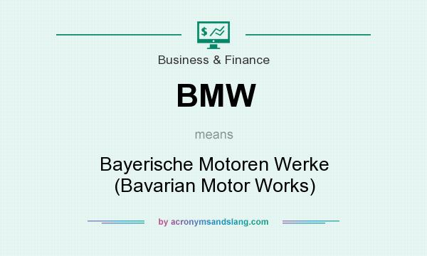 What does BMW mean? It stands for Bayerische Motoren Werke (Bavarian Motor Works)