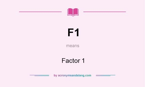 What does F1 mean? It stands for Factor 1