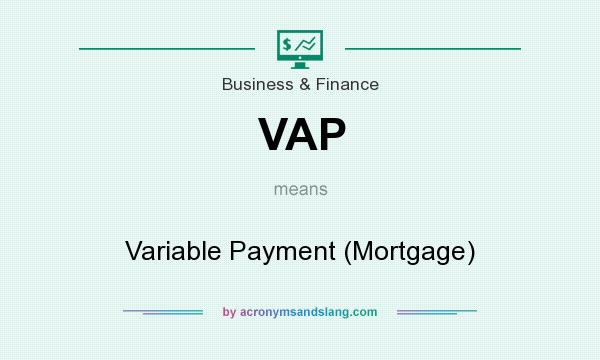 What does VAP mean? It stands for Variable Payment (Mortgage)