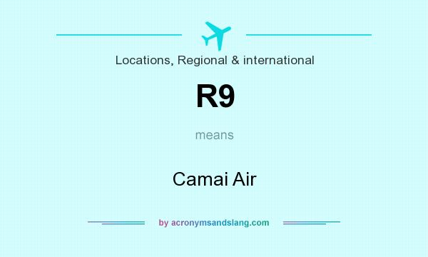 What does R9 mean? It stands for Camai Air