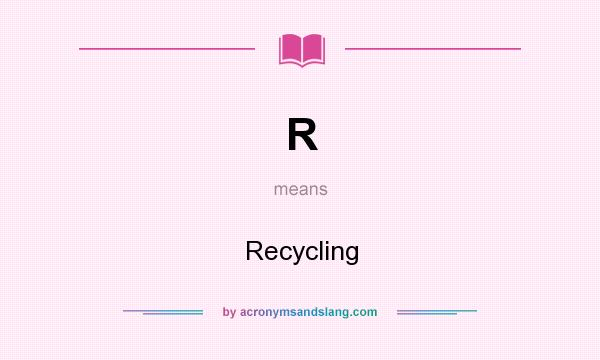 What does R mean? It stands for Recycling