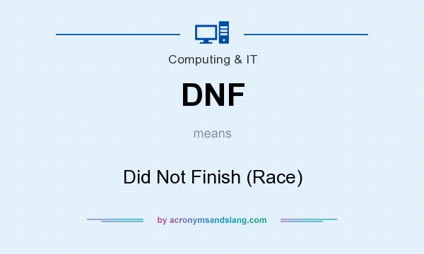 What does DNF mean? It stands for Did Not Finish (Race)