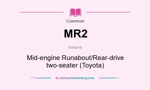 What does MR2 mean? It stands for Mid-engine Runabout/Rear-drive two-seater (Toyota)