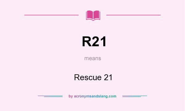 What does R21 mean? It stands for Rescue 21