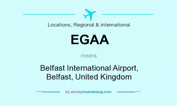 What does EGAA mean? It stands for Belfast International Airport, Belfast, United Kingdom